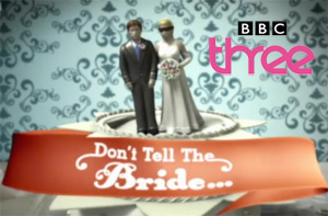 BBC Three's Don't Tell the Bride